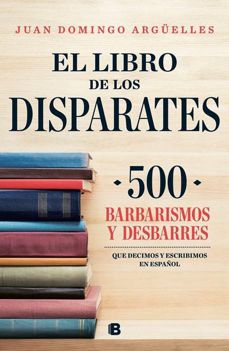El libro de los disparates: una guía para hablar y escribir mejor