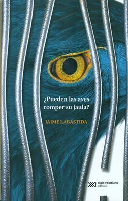 Se presentará ¿Pueden las aves romper su jaula? de Jaime Labastida