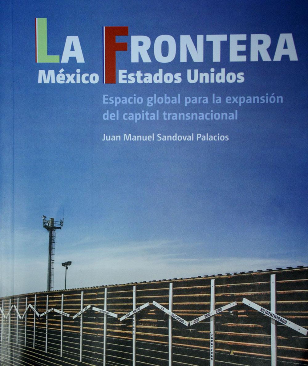 Nuevo libro da luces sobre la expansión del capitalismo global en la frontera con EU