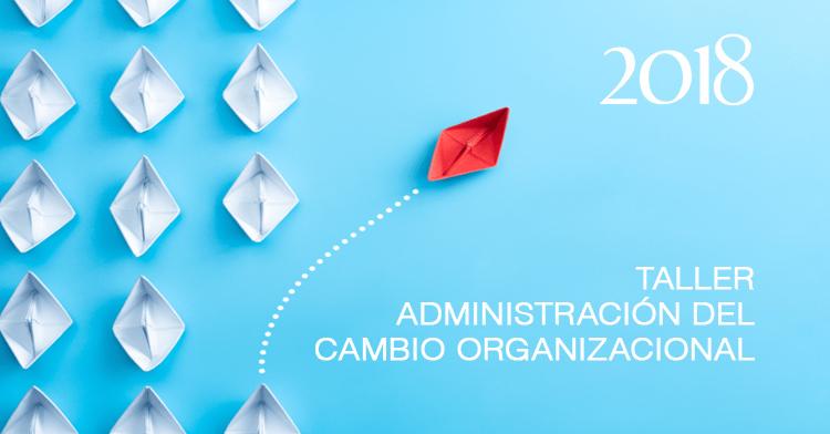Taller Administración del Cambio Organizacional