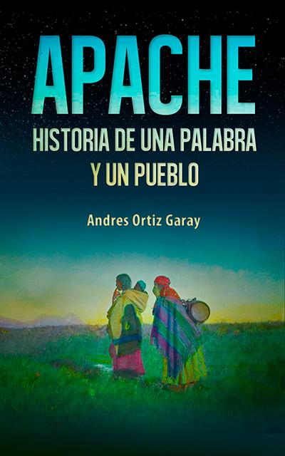Apache, historia de una palabra y de un pueblo, una reflexión sobre las formas de nombrar al otro