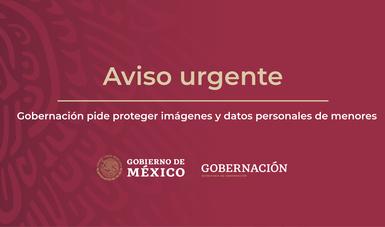 AVISO URGENTE: Gobernación pide proteger imágenes y datos personales de menores