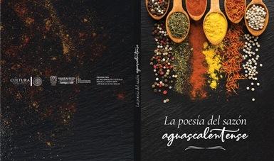 La poesía del sazón aguascalentense, libro impregnado de emociones que se manifiestan a través de las recetas