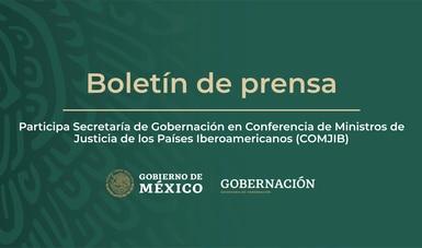Participa Secretaría de Gobernación en Conferencia de Ministros de Justicia de los Países Iberoamericanos (COMJIB)