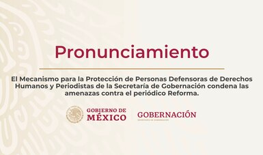 El Mecanismo para la Protección de Personas Defensoras de Derechos Humanos y Periodistas condena las amenazas contra el periódico Reforma