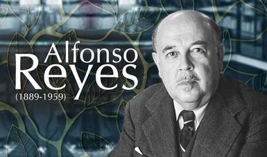 La obra de Alfonso Reyes transformó la literatura en México