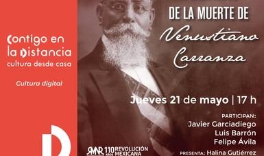 Conmemoran Secretaría de Cultura e INEHRM centenario luctuoso de Venustiano Carranza