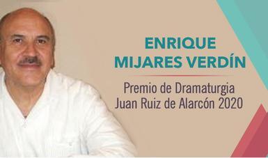 Enrique Armando Mijares Verdín obtiene el Premio de Dramaturgia Juan Ruiz de Alarcón, 2020 por Trayectoria