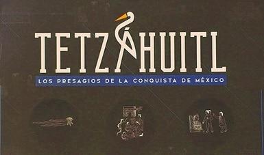 """""""Palabra de nuestros autores"""" presentará el catálogo Tetzáhuitl. Los presagios de la conquista de México"""