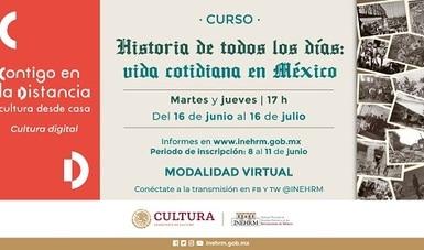 Ofrece el INEHRM curso virtual sobre la vida cotidiana en México