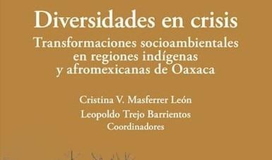 Presentarán vía remota libro sobre problemáticas socioambientales en regiones indígenas y afromexicanas de Oaxaca