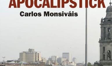 Apocalipstick, un libro irreverente y actual como el propio Carlos Monsiváis