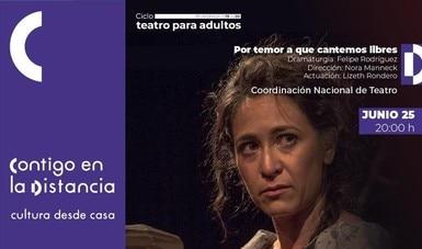 Por temor a que cantemos libres se transmitirá en línea dentro del ciclo de Teatro para Adultos