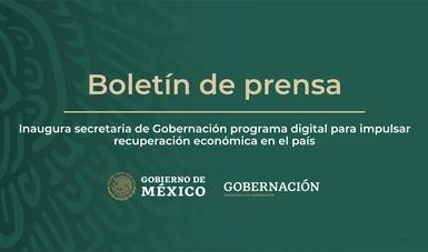 Inaugura secretaria de Gobernación programa digital para impulsar recuperación económica en el país