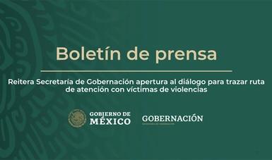 Reitera Secretaría de Gobernación apertura al diálogo para trazar ruta de atención con víctimas de violencias