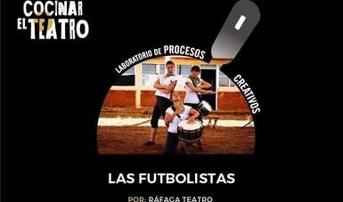 Comparten proceso creativo de Las futbolistas, espectáculo de calle para toda la familia