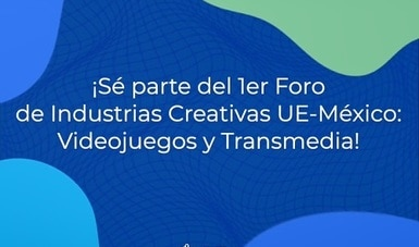 El 1er Foro virtual de Industrias Creativas Unión Europea-México se llevará a cabo del 17 de septiembre al 8 de octubre