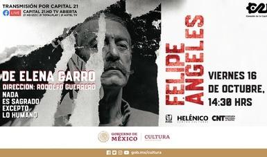 La obra Felipe Ángeles, de Elena Garro, tendrá una transmisión especial a través del canal Capital 21