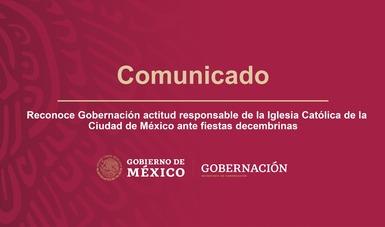 Reconoce Gobernación actitud responsable de la Iglesia Católica de la Ciudad de México ante fiestas decembrinas