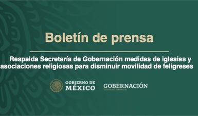 Respalda Secretaría de Gobernación medidas de iglesias y asociaciones religiosas para disminuir movilidad de feligreses