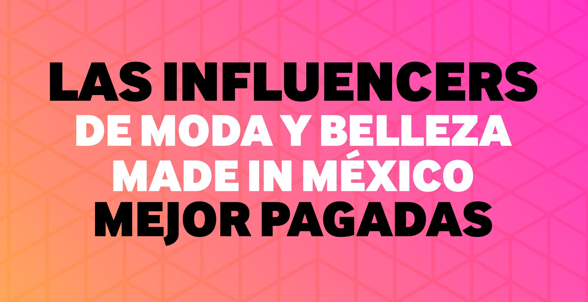 Influencers de éxito Made in México mejor pagadas