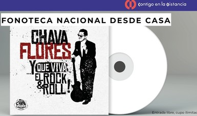 Invita la Fonoteca Nacional a la presentación oficial del disco CHAVA FLORES… Y QUE VIVA EL ROCK & ROLL