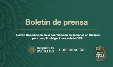 Avanza Gobernación en la coordinación de acciones en Chiapas para cumplir obligaciones ante la CIDH