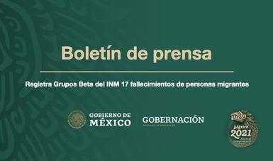 Registra Grupos Beta del INM 17 fallecimientos de personas migrantes