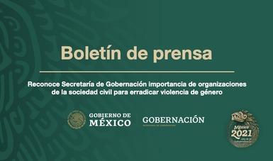 Reconoce Secretaría de Gobernación importancia de organizaciones de la sociedad civil para erradicar violencia de género