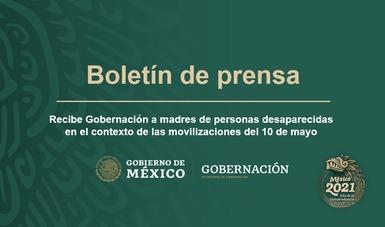Recibe Gobernación a madres de personas desaparecidas en el contexto de las movilizaciones del 10 de mayo
