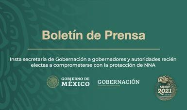 Insta secretaria de Gobernación a gobernadores y autoridades recién electas a comprometerse con la protección de NNA