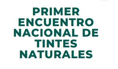 La Secretaría de Cultura y el Fonart abren la convocatoria al Primer Encuentro Nacional de Tintes Naturales