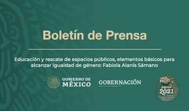 Educación y rescate de espacios públicos, elementos básicos para alcanzar igualdad de género: Fabiola Alanís Sámano