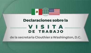 Declaraciones sobre la visita de trabajo de la secretaria Clouthier a Washington, D.C.