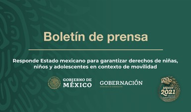 Responde Estado mexicano para garantizar derechos de niñas, niños y adolescentes en contexto de movilidad