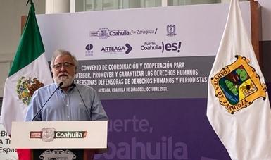 Suman esfuerzos Gobernación y Coahuila a favor de personas defensoras de derechos humanos y periodistas